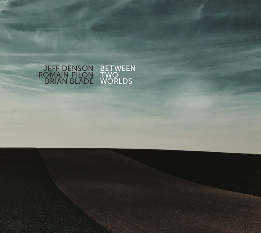 El bajista Jeff Denson publica Between two worlds con Brian Blade y Romain Pilon